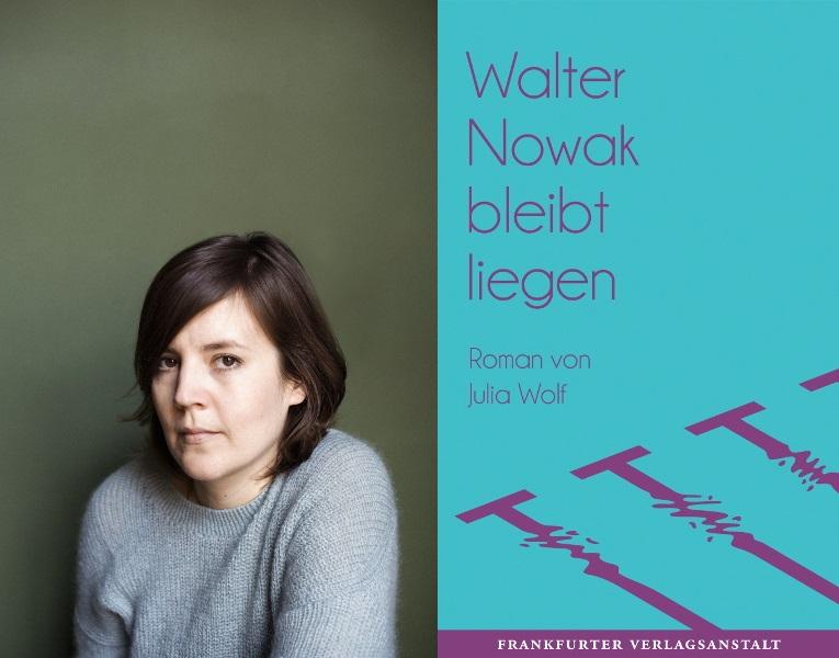 """Kurz&schmerzlos: Julia Wolf über """"Walter Nowak bleibt liegen"""""""