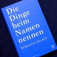 Rebecca Solnit - Die Dinge beim Namen nennen